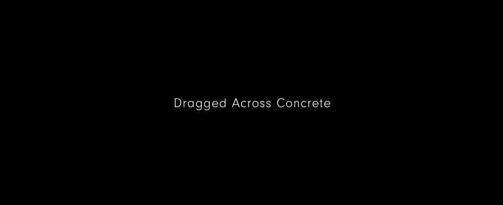 Dragged Across Concrete (2018) Movie Title Card